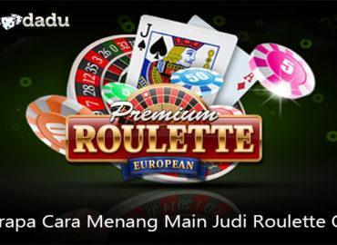 Beberapa Cara Menang Main Judi Roulette Online