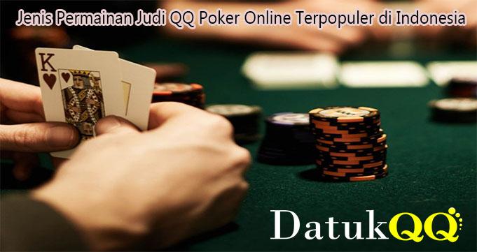 Jenis Permainan Judi QQ Poker Online Terpopuler di Indonesia