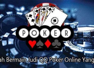 Langkah Bermain Judi QQ Poker Online Yang Benar