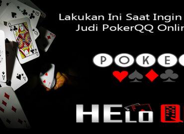 Lakukan Ini Saat Ingin Main Judi PokerQQ Online